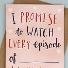 Valentinstag-Sprüche: I promise to watch every episode of …