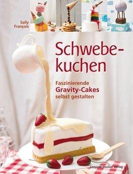 Gravity Cake: das Buch mit tollen rezepten von Sally Francois